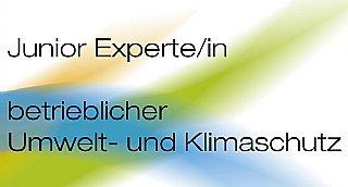 Junior Experte/in betrieblicher Umwelt- und Klimaschutz